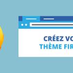 Firefox : Créez votre propre thème 🦊<